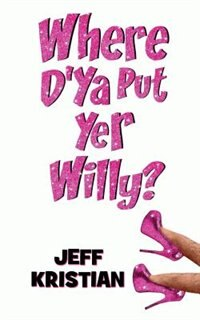 Where D'Ya Put Yer Willy? by Jeff Kristian