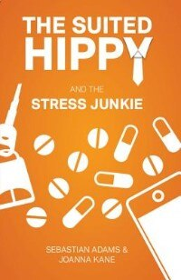 The Suited Hippy And The Stress Junkie by Sebastian Adams