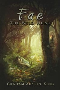 Fae - The Wild Hunt: Book One of the Riven Wyrde Saga