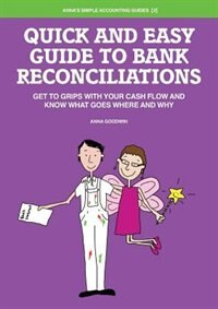 Quick and Easy Guide to Bank Reconciliations - Get to grips with your cash flow and know what goes where and why by Anna Goodwin