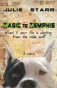 Magic to Memphis: What if your life is working from the inside out? by Julie Starr