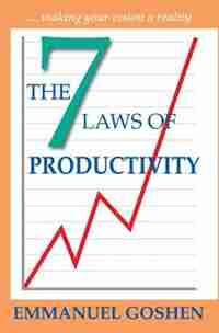 THE SEVEN LAWS OF PRODUCTIVITY by Goshen Emmanuel
