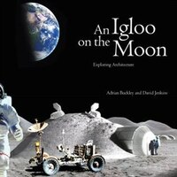 An Igloo On The Moon: Exploring Architecture