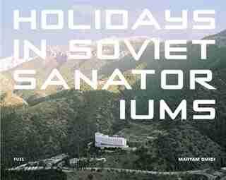 Holidays in Soviet Sanatoriums by Maryam Omidi