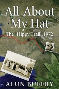 All About My Hat - The Hippy Trail 1972 by Alun Buffry