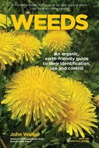 Weeds: An Organic, Earth-friendly Guide to Their Identification, Use and Control