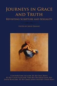 Journeys in Grace and Truth: Revisiting Scripture and Sexuality by Jayne Ozanne