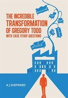 The Incredible Transformation of Gregory Todd: With Case Study Questions