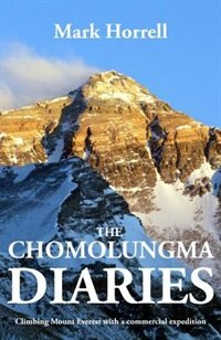 The Chomolungma Diaries: Climbing Mount Everest with a commercial expedition by Mark Horrell