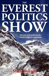 The Everest Politics Show: Sorrow and strife on the world's highest mountain by Mark Horrell
