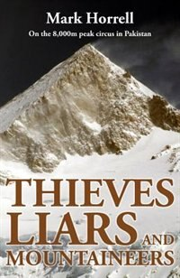 Thieves, Liars and Mountaineers: On the 8,000m peak circus in Pakistan by Mark Horrell