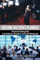 Become an Event Planner: Secrets for Getting Hired from Employers, Recruiters, and Event…