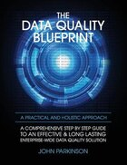 The Data Quality Blueprint: A Comprehensive Step by Step Guide to an Effective & Long Lasting…