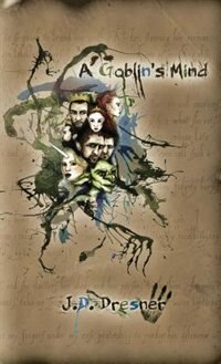 A Goblin's Mind: Extended Edition by J.D. Dresner
