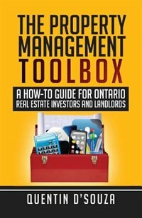 The Property Management Toolbox: A How-To Guide for Ontario Real Estate Investors and Landlords by Quentin D'Souza