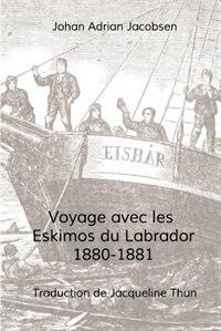 Livre Voyages avec les Eskimos du Labrador 1880-1881 de Johan Adrian Jacobsen