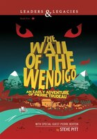 The Wail of the Wendigo: An Early Adventure of Pierre Trudeau