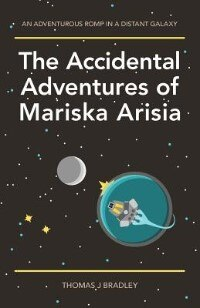 The Accidental Adventures of Mariska Arisia by Thomas J. Bradley