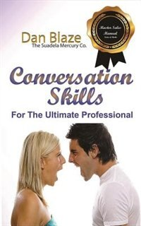 Conversation Skills: For The Ultimate Professional by Dan E Blaze