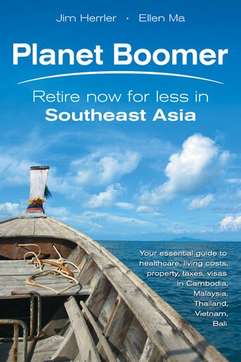 Planet Boomer: Retire Now For Less In Southeast Asia by Jim Herrler