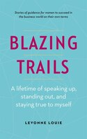 Blazing Trails: A lifetime of speaking up, standing out, and staying true to myself