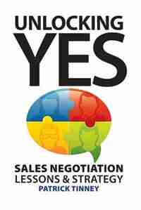 Unlocking Yes: Sales Negotiation Lessons & Strategy by Patrick Tinney