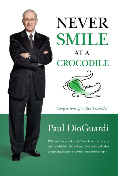 Never Smile at a Crocodile: Confessions of a Tax Traveller by Paul Dioguardi