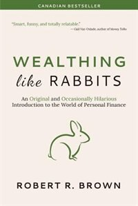 Book Wealthing Like Rabbits: An Original and Occasionally Hilarious Introduction to the World of… by Robert  R. Brown