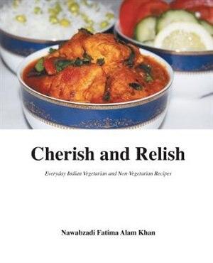 Cherish and Relish: Everyday Indian Vegetarian and Non-Vegetarian Recipes (Paperback) by Nawabzadi Fatima Alam Khan