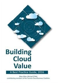 Building Cloud Value: A Best Practice Guide, 2016 by Mary Allen