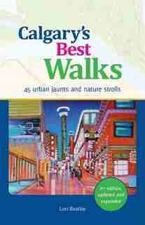 Calgary's Best Walks: 45 Urban Jaunts and Walks by Lori Beattie