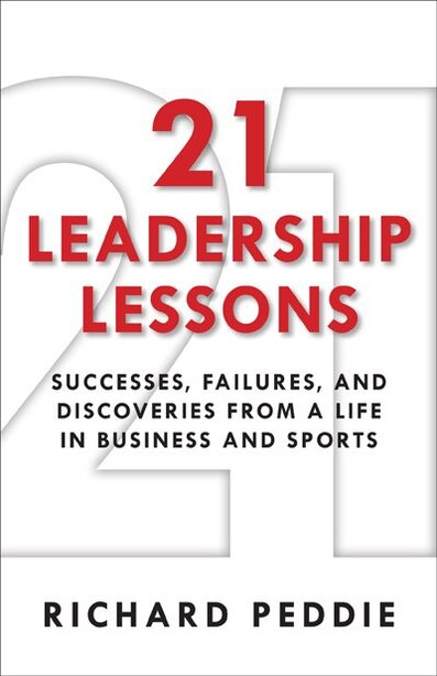 21 Leadership Lessons: Successes, Failures, And Discoveries From A Life In Business And Sports by Richard Peddie