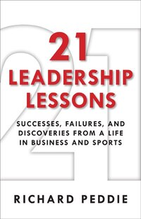21 Leadership Lessons: Successes, Failures, And Discoveries From A Life In Business And Sports