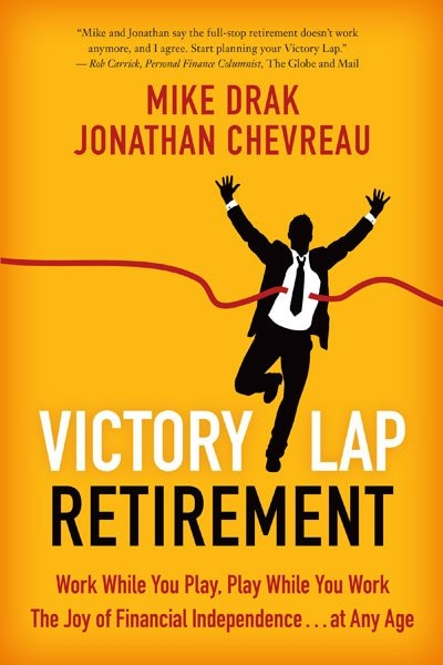 Victory Lap Retirement: Work While You Play, Play While You Work - The Joy Of Financial Independence...at Any Age by Mike Drak