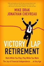 Victory Lap Retirement: Work While You Play, Play While You Work - The Joy Of Financial…