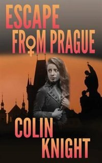 Escape From Prague by Colin Knight