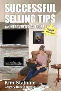 Successful Selling Tips for Introverted Authors by Kim Staflund