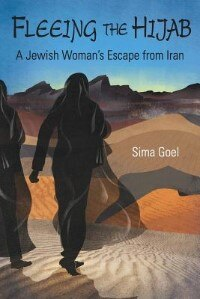 Fleeing the Hijab: A Jewish Woman's Escape from Iran by Sima Goel