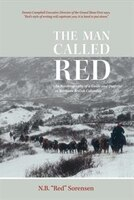 Book The Man Called Red: An Autobiography Of A Guide And Outfitter In Northern British Columbia by Norman Sorensen