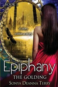 Epiphany - THE GOLDING: A story within a story by Sonya Deanna Terry