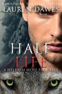 Half Life: A Helheim Wolf Pack Tale #3 by Lauren Dawes