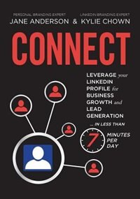 CONNECT: Leverage your LinkedIn Profile for Business Growth and Lead Generation in Less Than 7 Minutes per D by Jane E Anderson