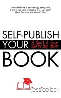 Book Self-Publish Your Book: A Quick & Easy Step-by-Step Guide by Jessica Bell