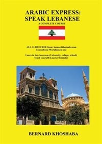 ARABIC EXPRESS: Speak Lebanese  A Complete Course  All Audio Free from  bernardkhoshaba com