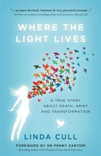 Where The Light Lives: A True Story about Death, Grief and Transformation by Linda Cull
