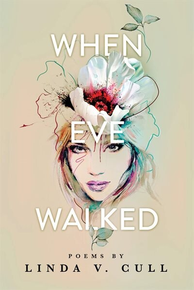 When Eve Walked: Poems by Linda V Cull