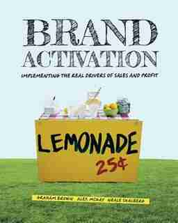 Brand Activation: Implementing the Real Drivers of Sales and Profit by Graham Brown