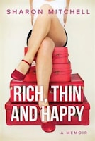 Book Rich, Thin and Happy: A memoir by Sharon Mitchell