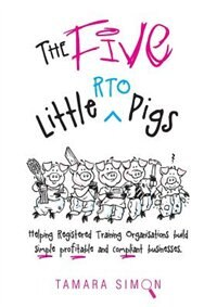 The Five Little RTO Pigs: Helping Registered Training Organisations build  simple, profitable and compliant businesses by Tamara Simon