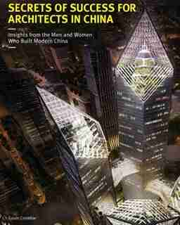 Secrets of Success for Architects in China: Insights from the Men and Women who Built Modern China by Gavin Crombie